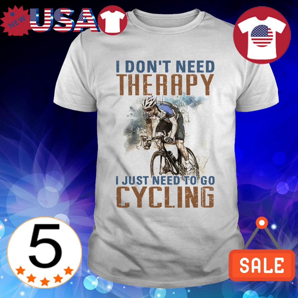 I don't need therapy I just need to go cycling shirt