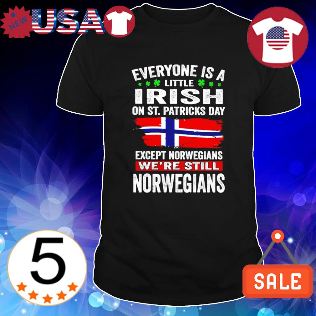 Except Norwegians Everyone is a little Irish on St Patrick's Day shirt