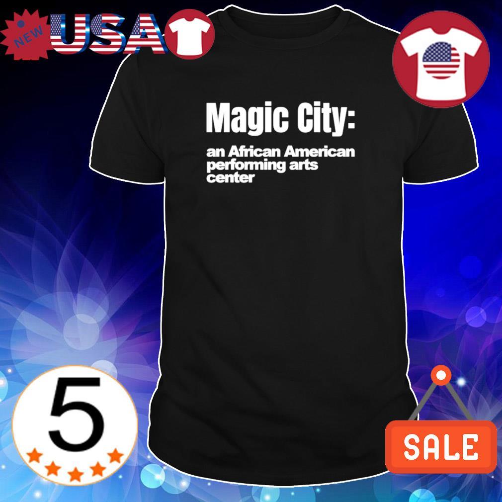 Magic city an African American performing arts center shirt