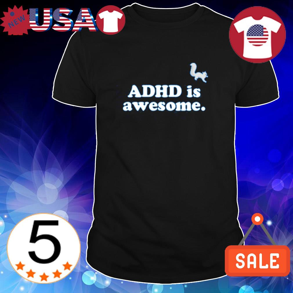 Squirrel ADHD is Awesome shirt