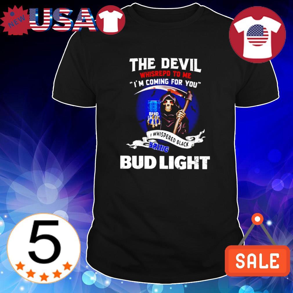 The Devil whisrepd to me I whispered black bring Bud Light shirt