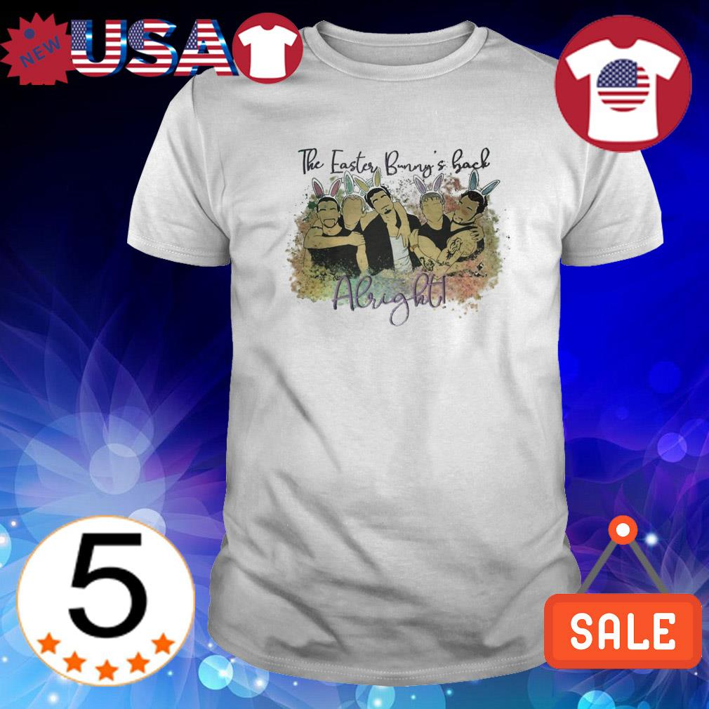 The easter bunny's back Alright Backstreet Boys shirt