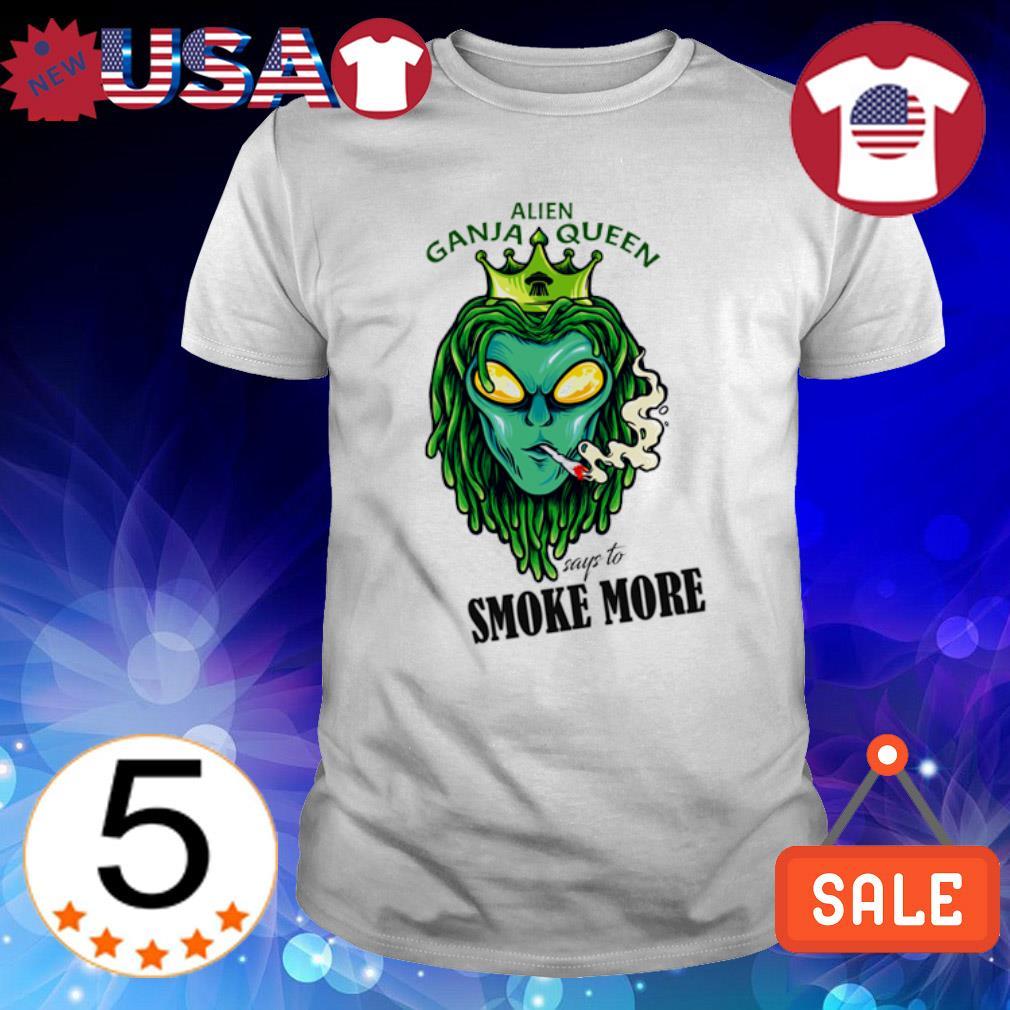 Alien Ganja Queen says to smoke more shirt