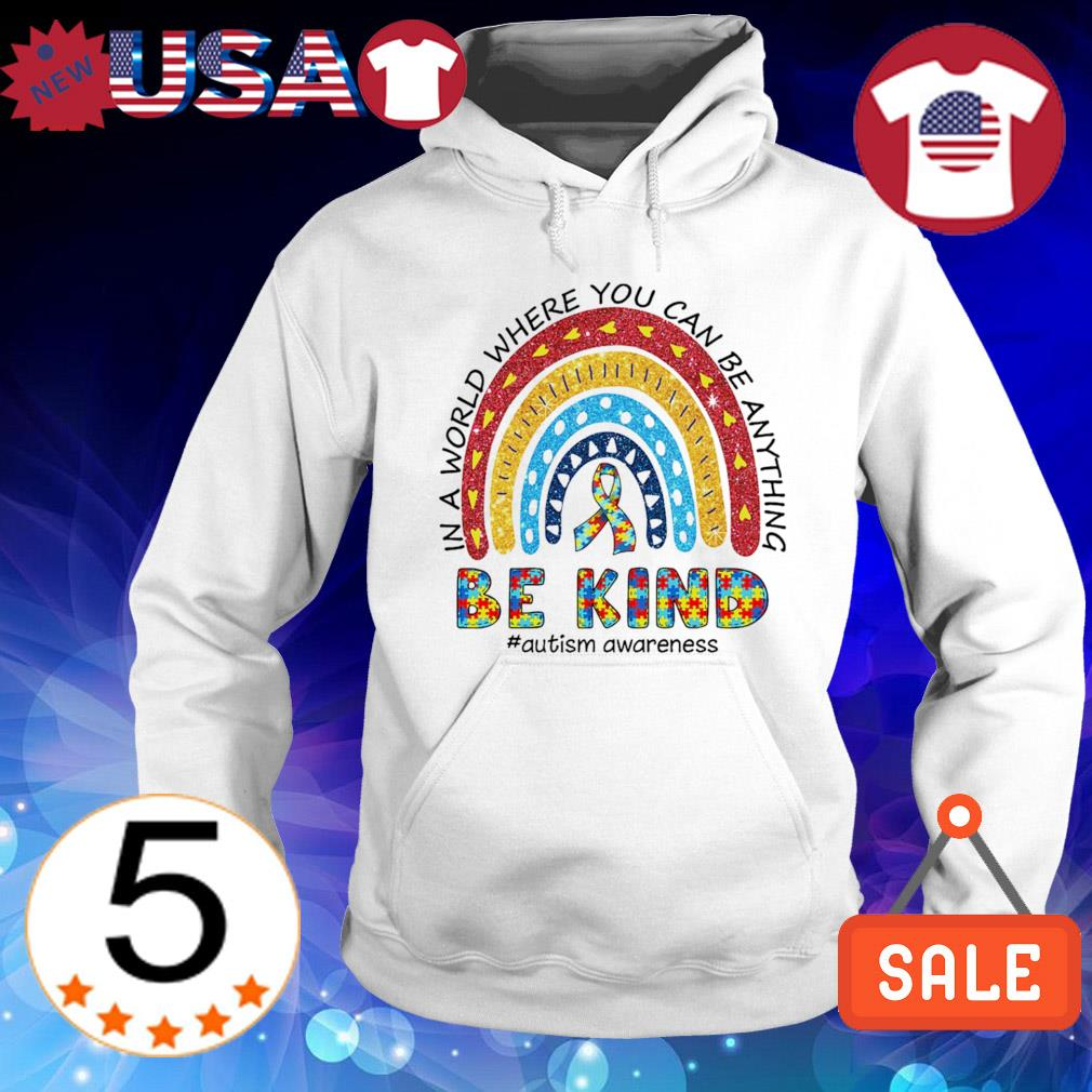Autism in a world where you can be anything be kind s Hoodie White
