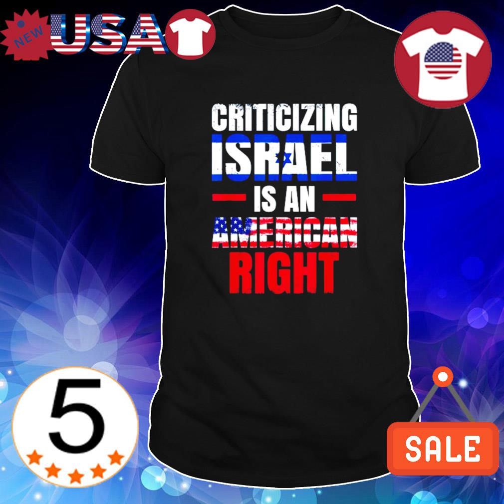 Criticizing Israel is an American right shirt