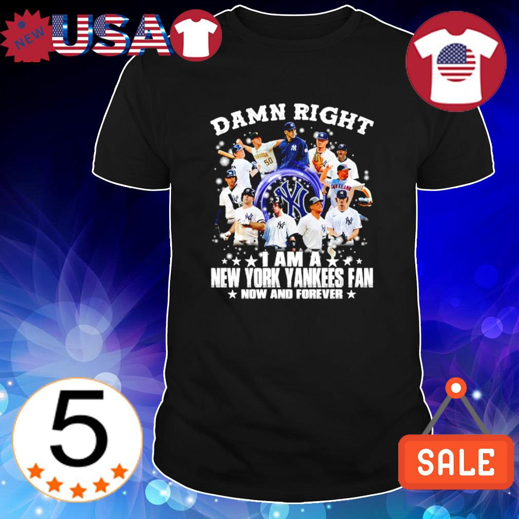 Damn right I am a New York Yankees fan shirt
