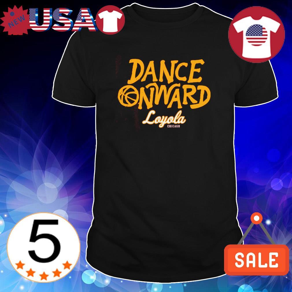 Dance Onward Loyola Chicago shirt