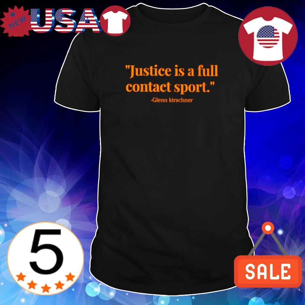 Glenn Kirschner justice is a full contact sport shirt
