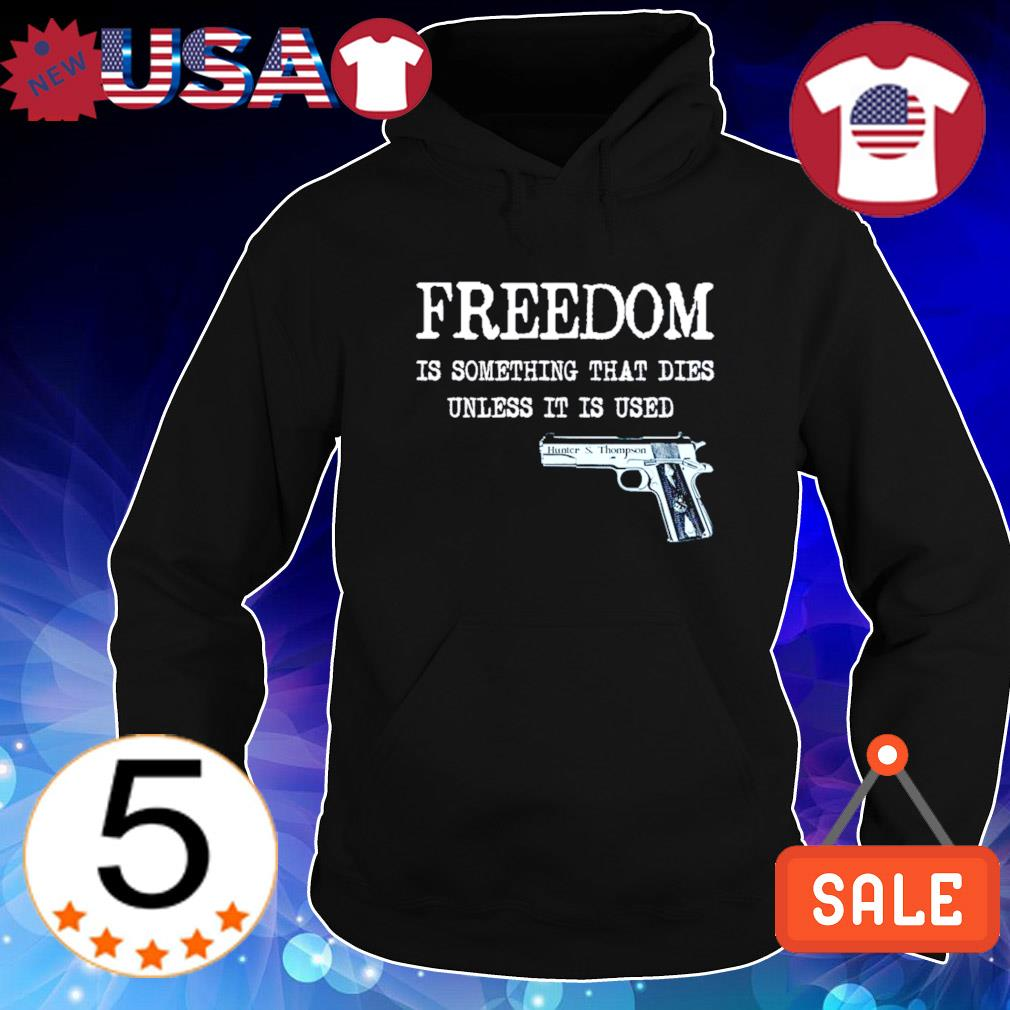 Gun freedom is something that dies unless it is used s Hoodie Black