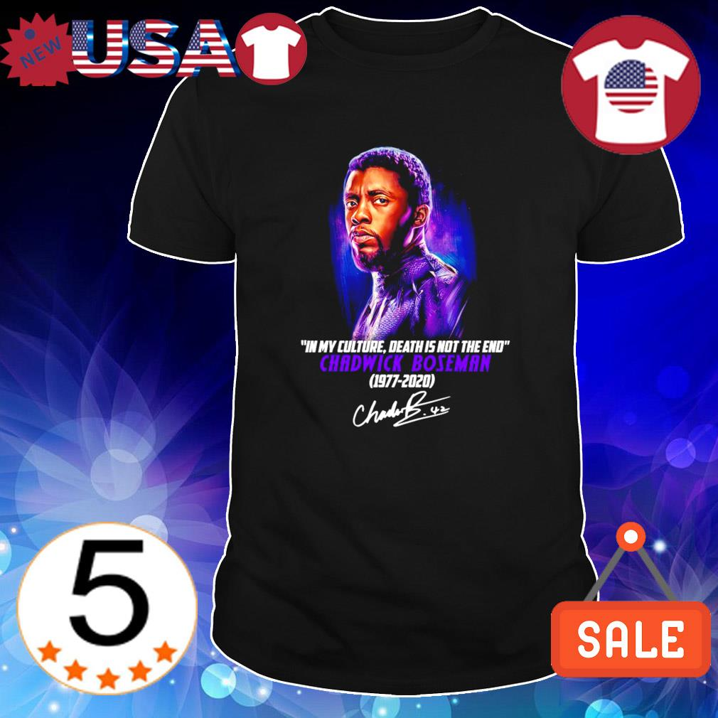 In my culture death is not the end Chadwick Boseman 1977 2020 shirt