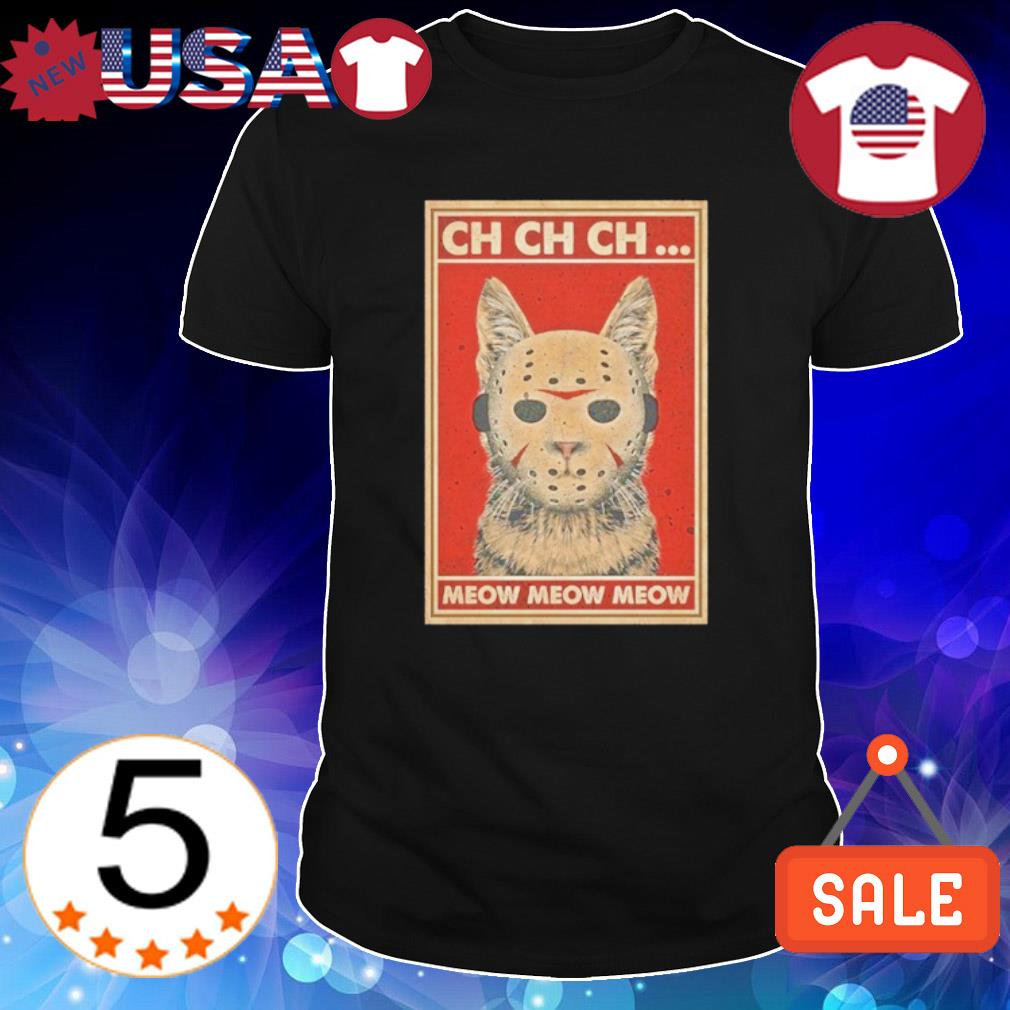 Jason Voorhees cat ch ch ch meow meow meow shirt