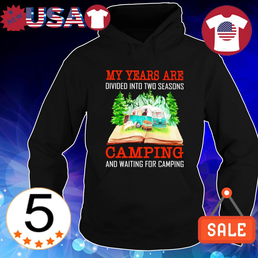My years are divided into two seasons camping and waiting for camping s Hoodie Black