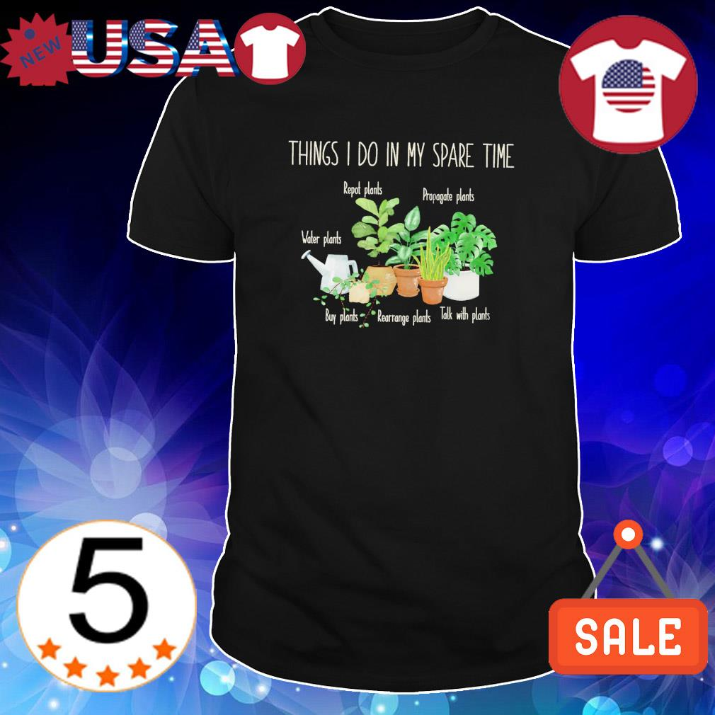 Plants things I do in my spare time shirt
