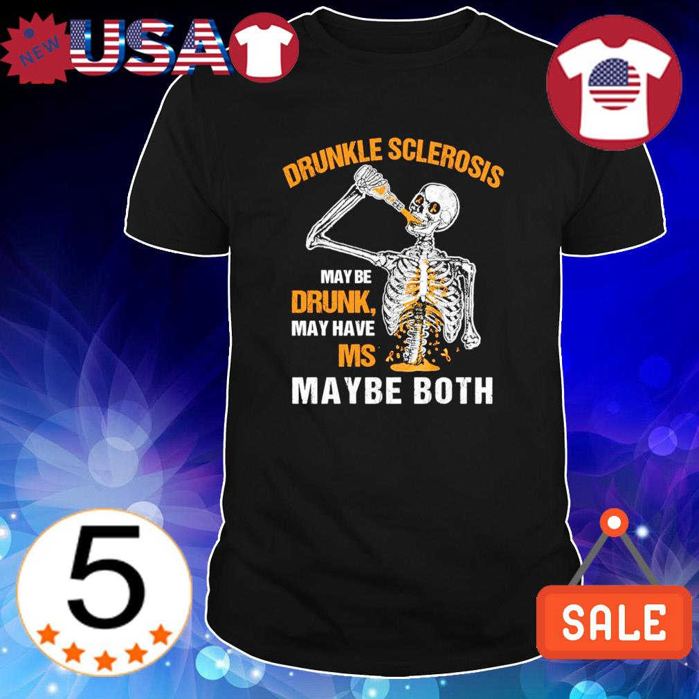 Skeleton drunkle sclerosis maybe drunk may have MS shirt