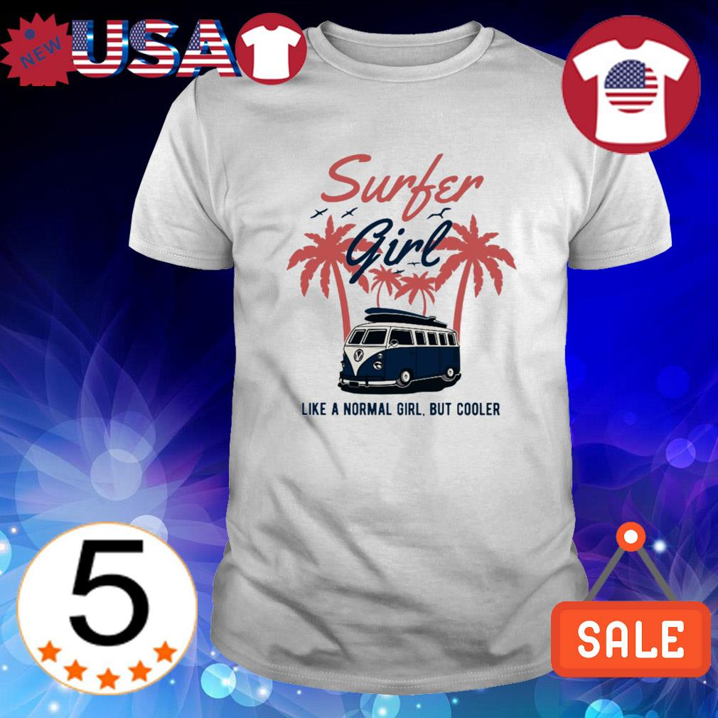 Surfer girl like a normal girl but cooler shirt