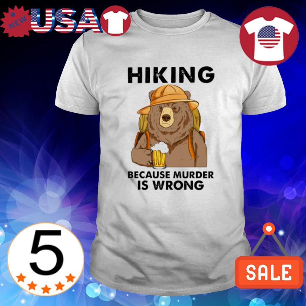 Bear hiking because murder is wrong shirt
