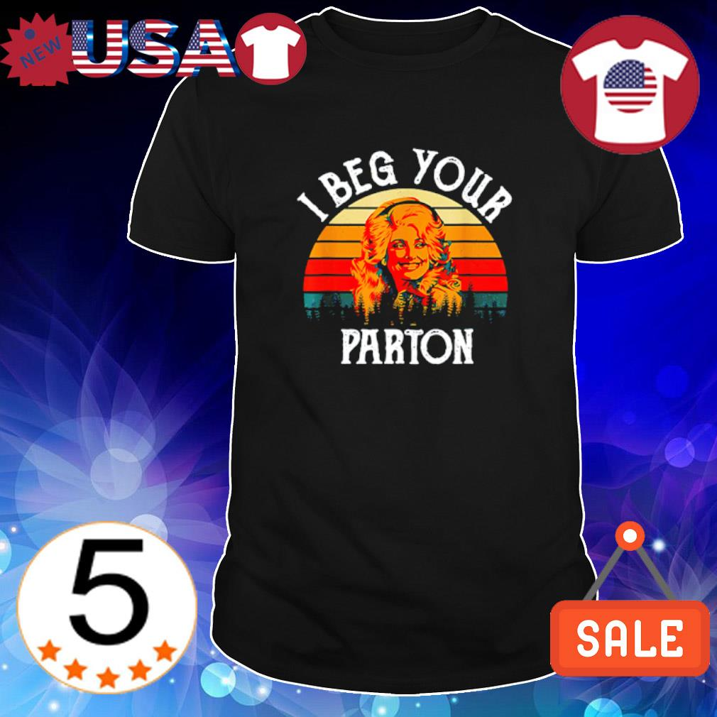 Dolly Parton I beg your Mom vintage shirt