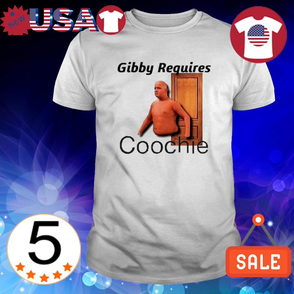 Gibby Requires Coochie shirt