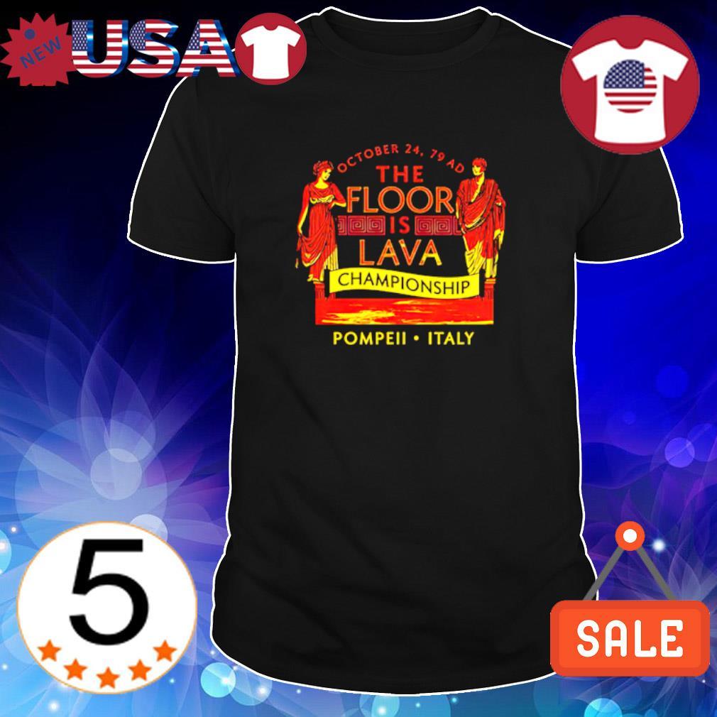 Pompeii Floor Is Lava Championship shirt