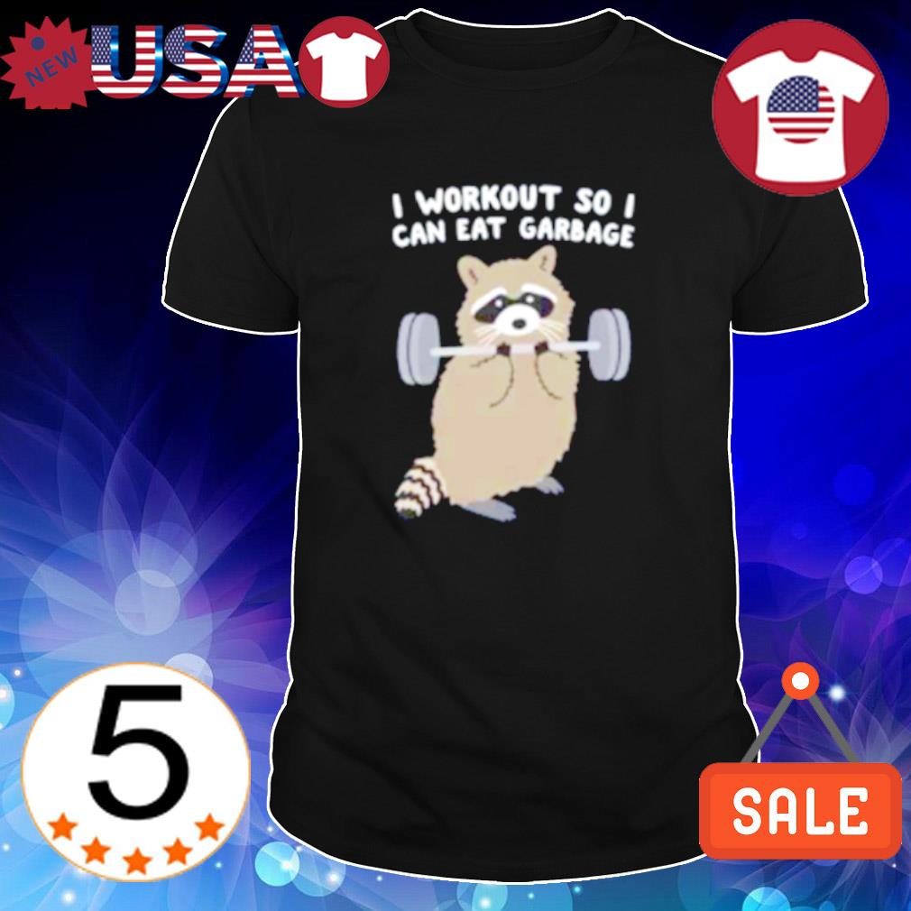 Raccoon I workout so I can eat garbage shirt