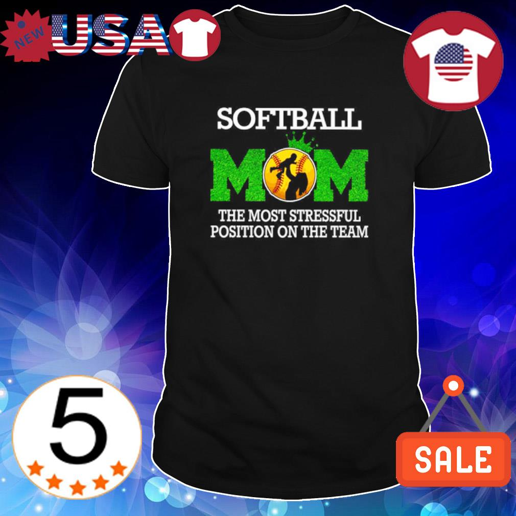 Softball mom the most stressful position on the team shirt