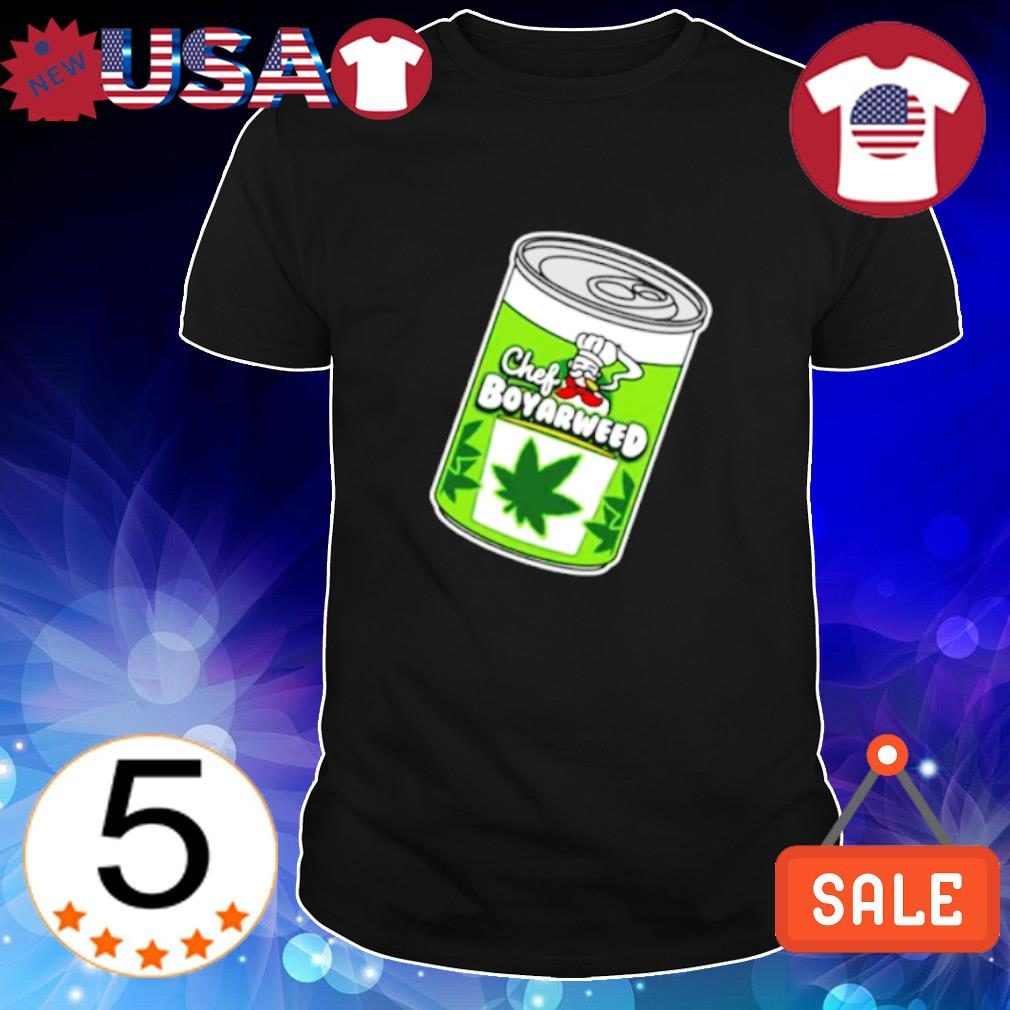 Weed chef boyarweed shirt