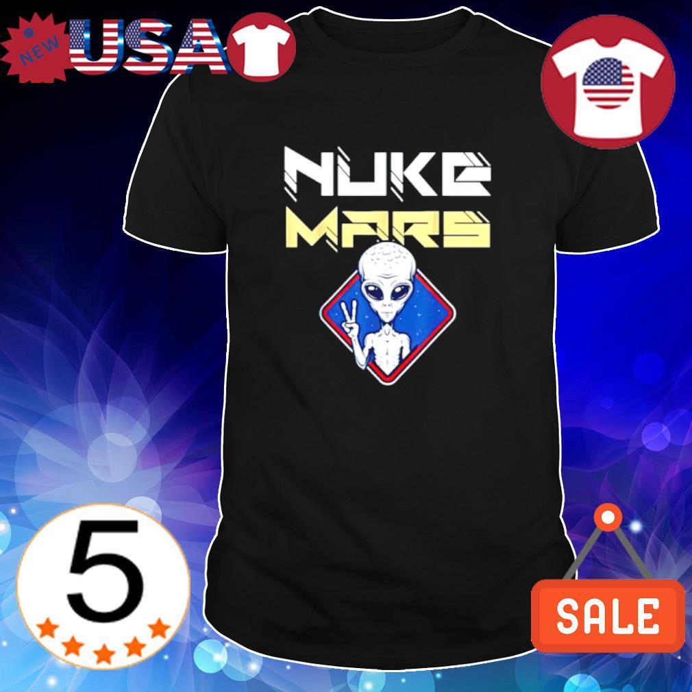 Alien nuke mars alien a peace shirt
