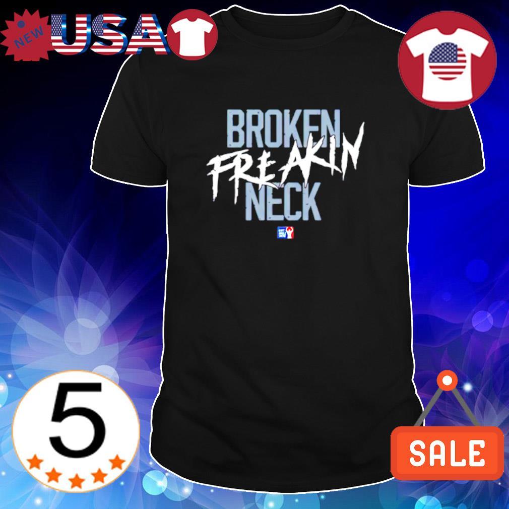 Broken freakin neck shirt