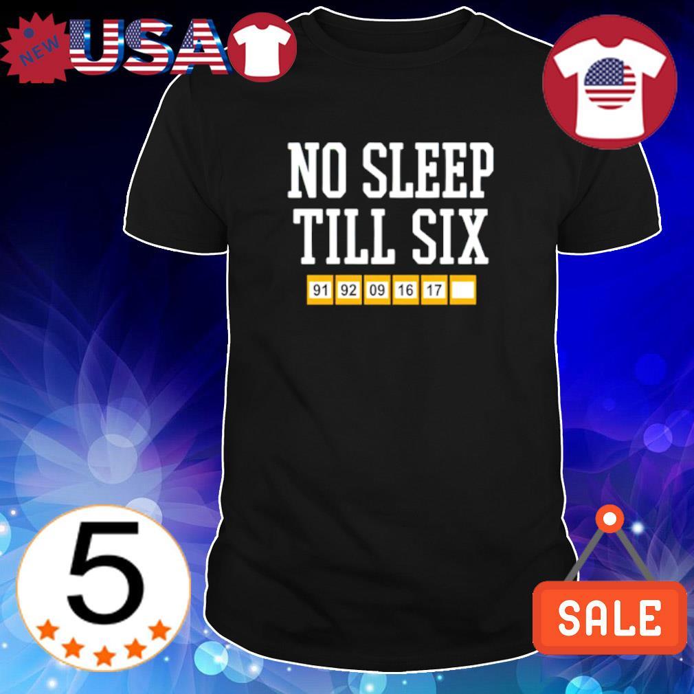 No sleep till six shirt