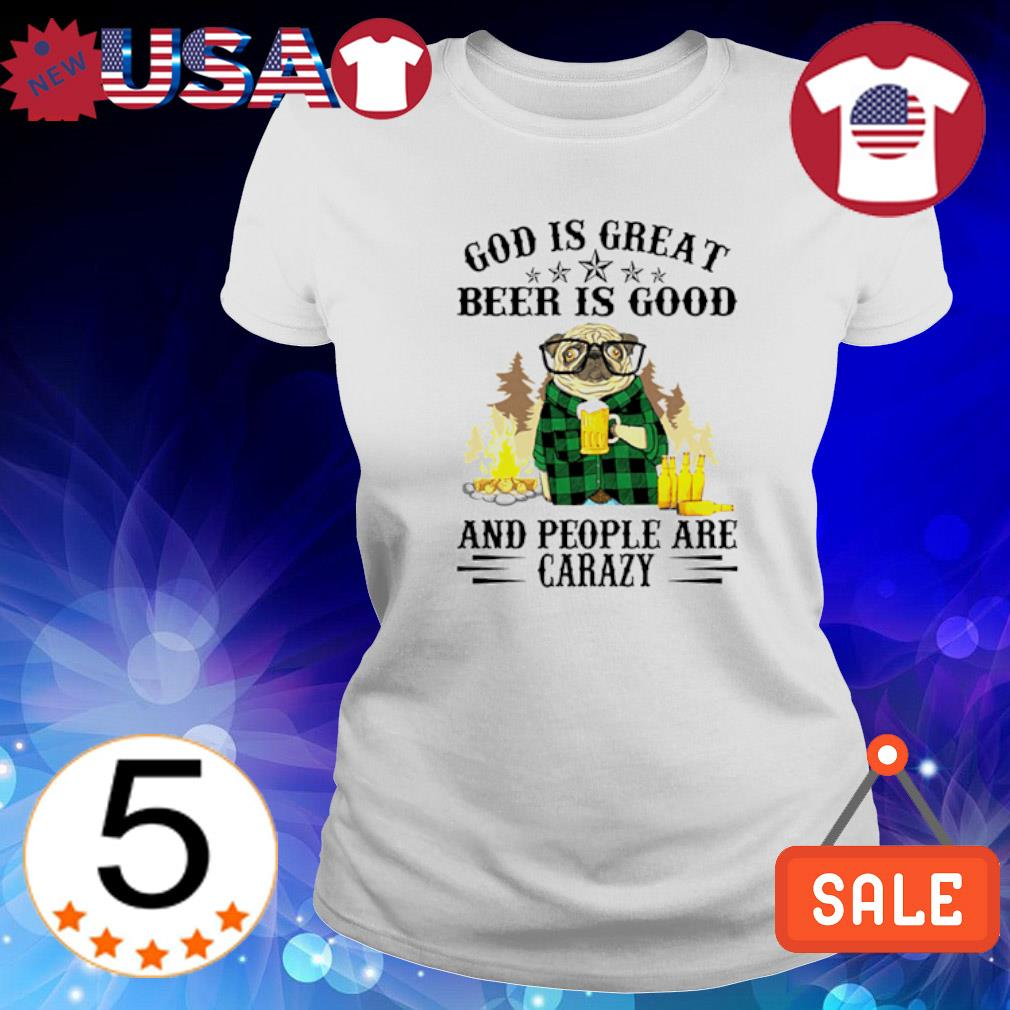 Pug God is great beer is good and people are crazy Ladies Tee-White