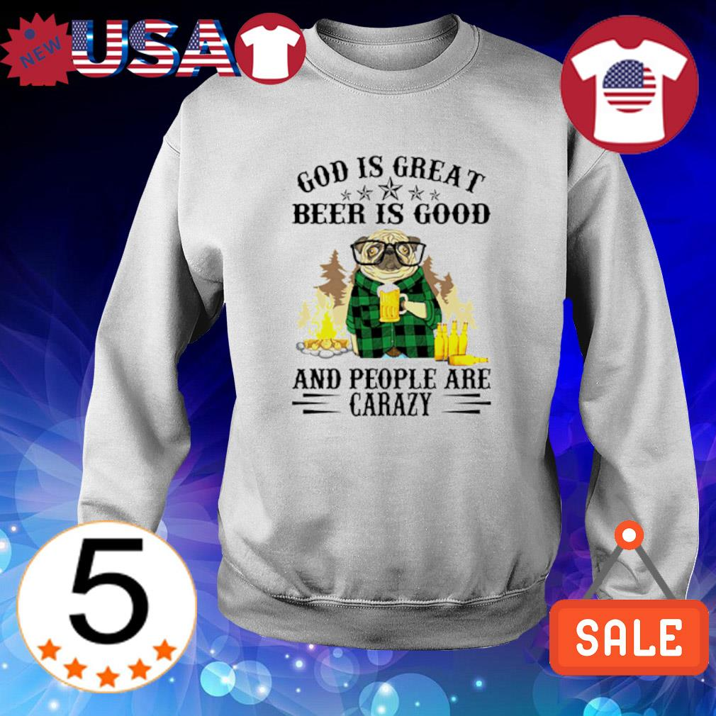 Pug God is great beer is good and people are crazy Sweater White