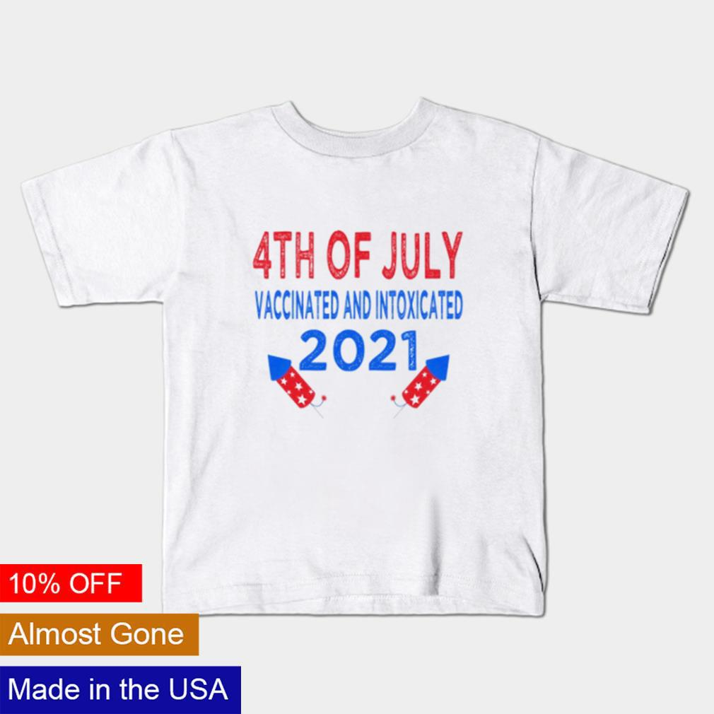 4th of july vaccinated and intoxicated 2021 shirt