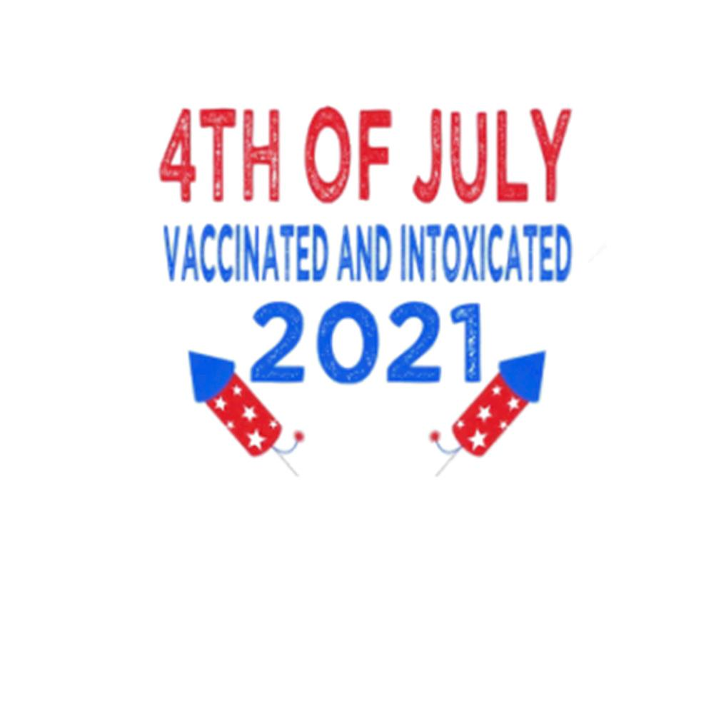 4th of july vaccinated and intoxicated 2021 t-shirt