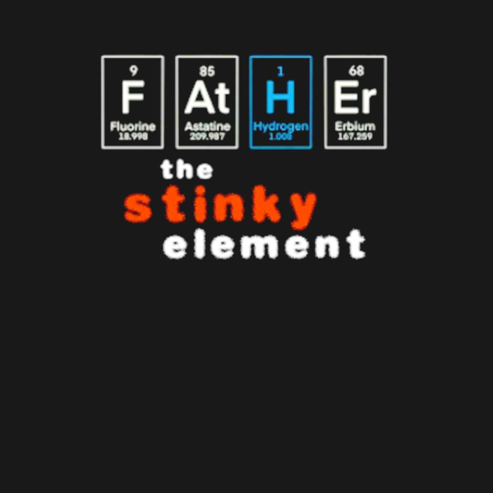 Father the stinky element s t-shirt