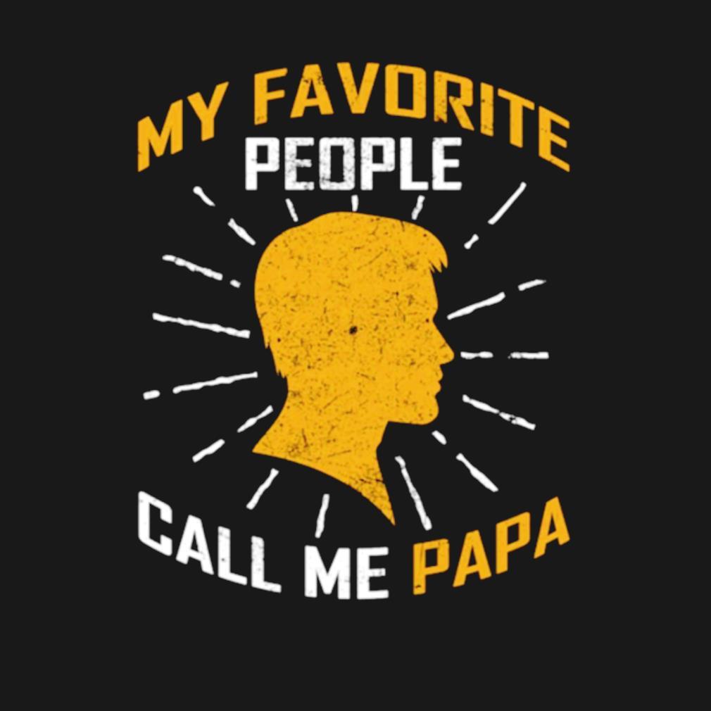 My favorite people call me Papa s t-shirt
