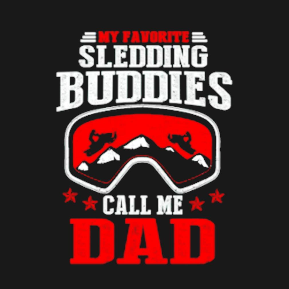 My favorite sledding buddies call me Dad s t-shirt