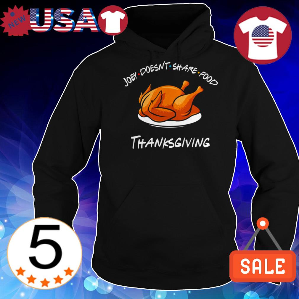Joey doesn't share food Thanksgiving Turkey Friends TV Show shirt