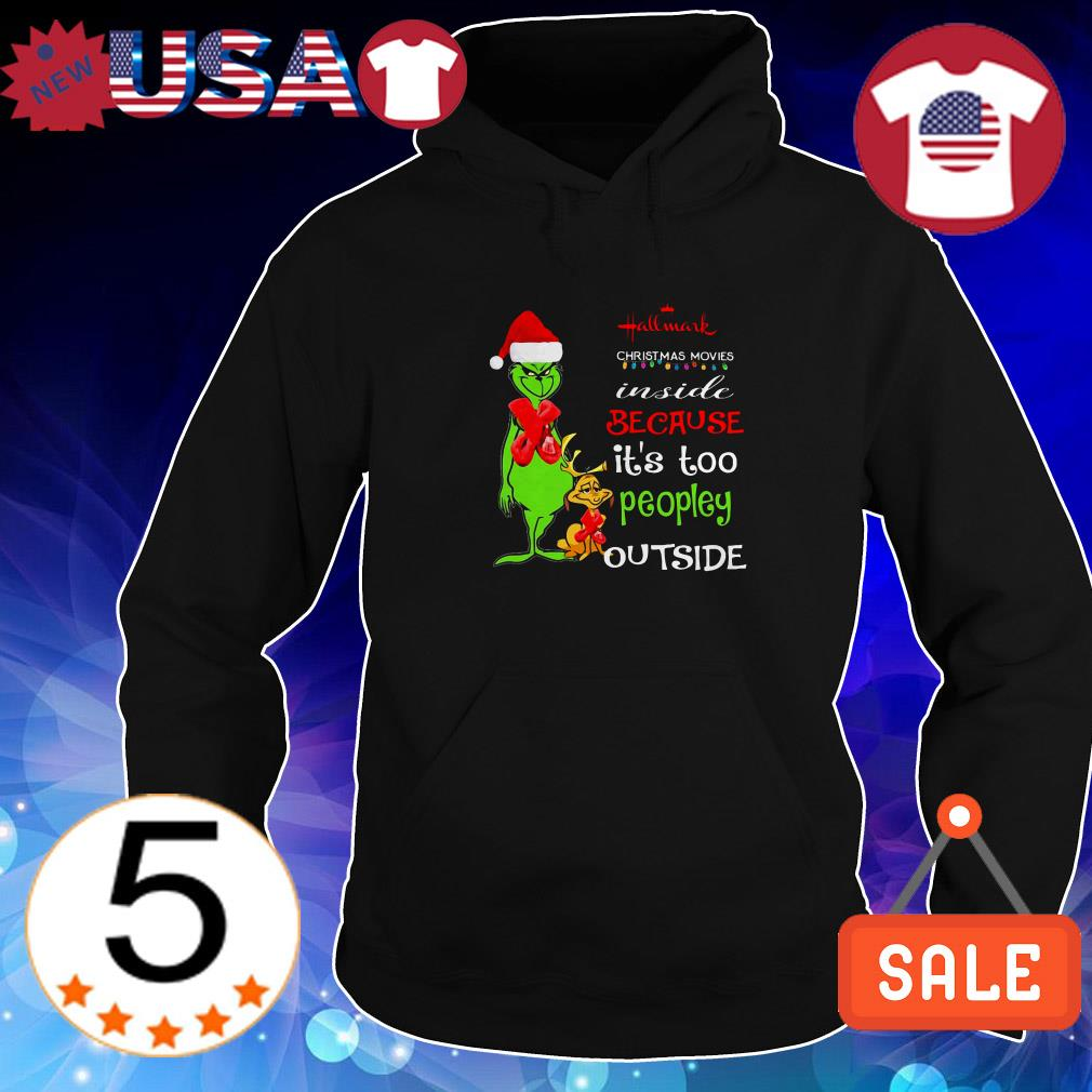 Grinch Hallmark Christmas movie inside because it's too peopley out side shirt
