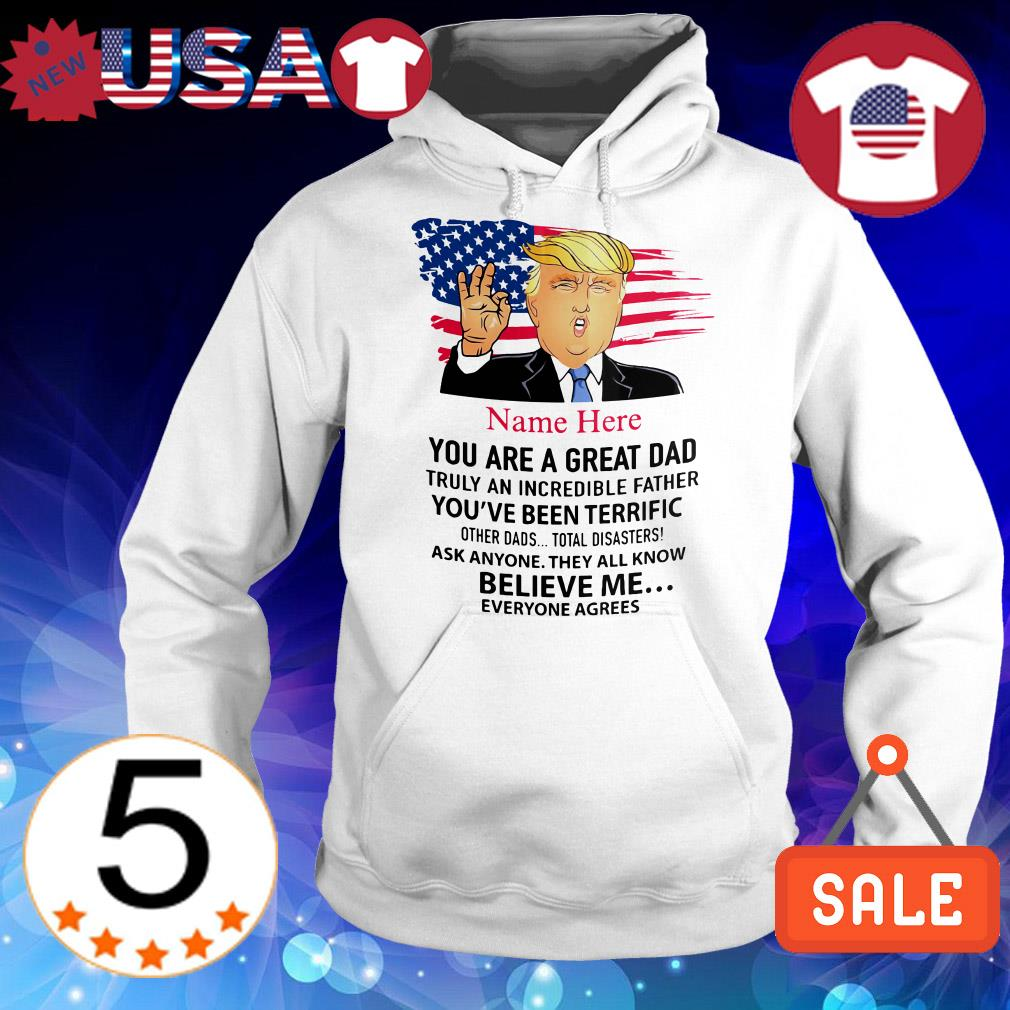 4th of July independence day Donald Trump name here you are a great dad shirt