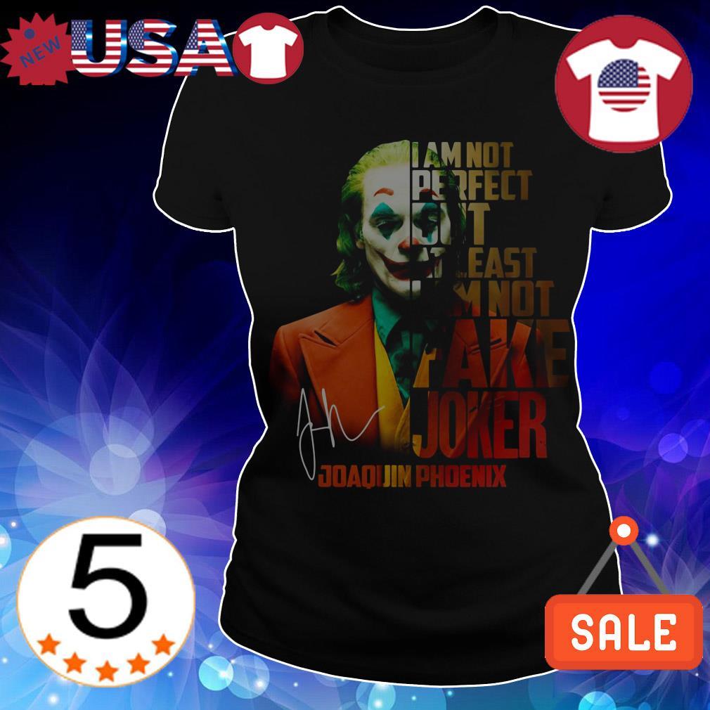 Joaquin Phoenix i'm not perfect but at least i am not fake Joker shirt