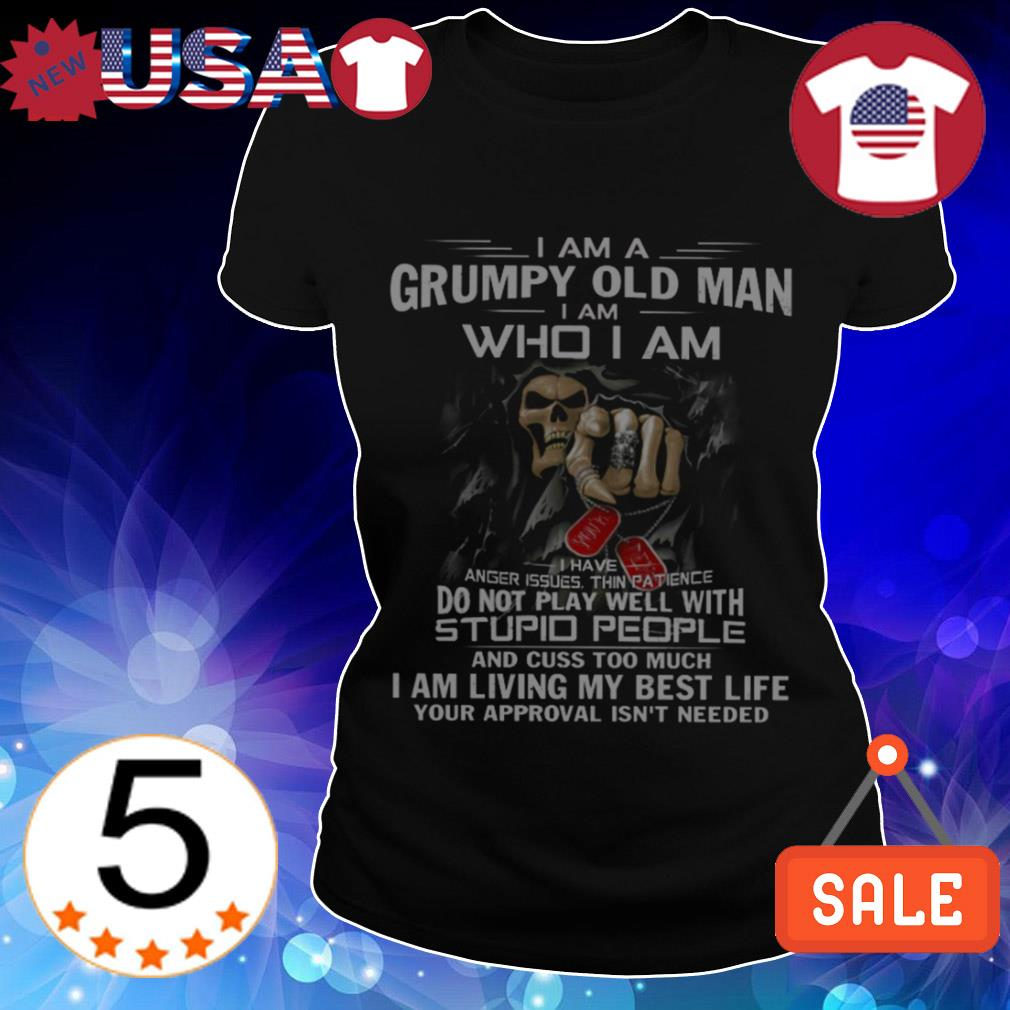 I am a Grumpy old man i am who i am do not play well with stupid people shirt
