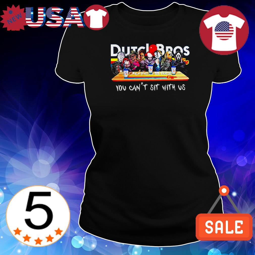 Horror Character drinking Dutch Bros coffee you can't sit with us shirt