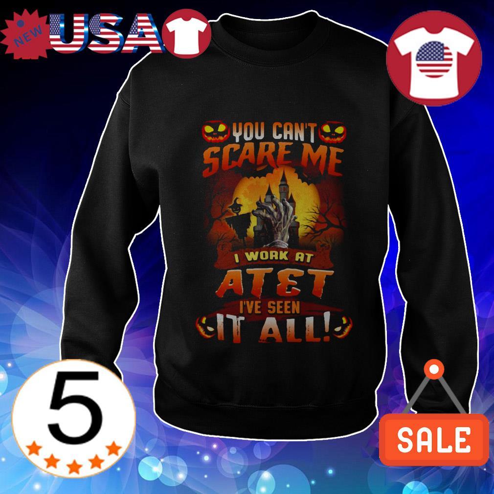 You can't scare me I work at Atet I've seen it all Halloween shirt