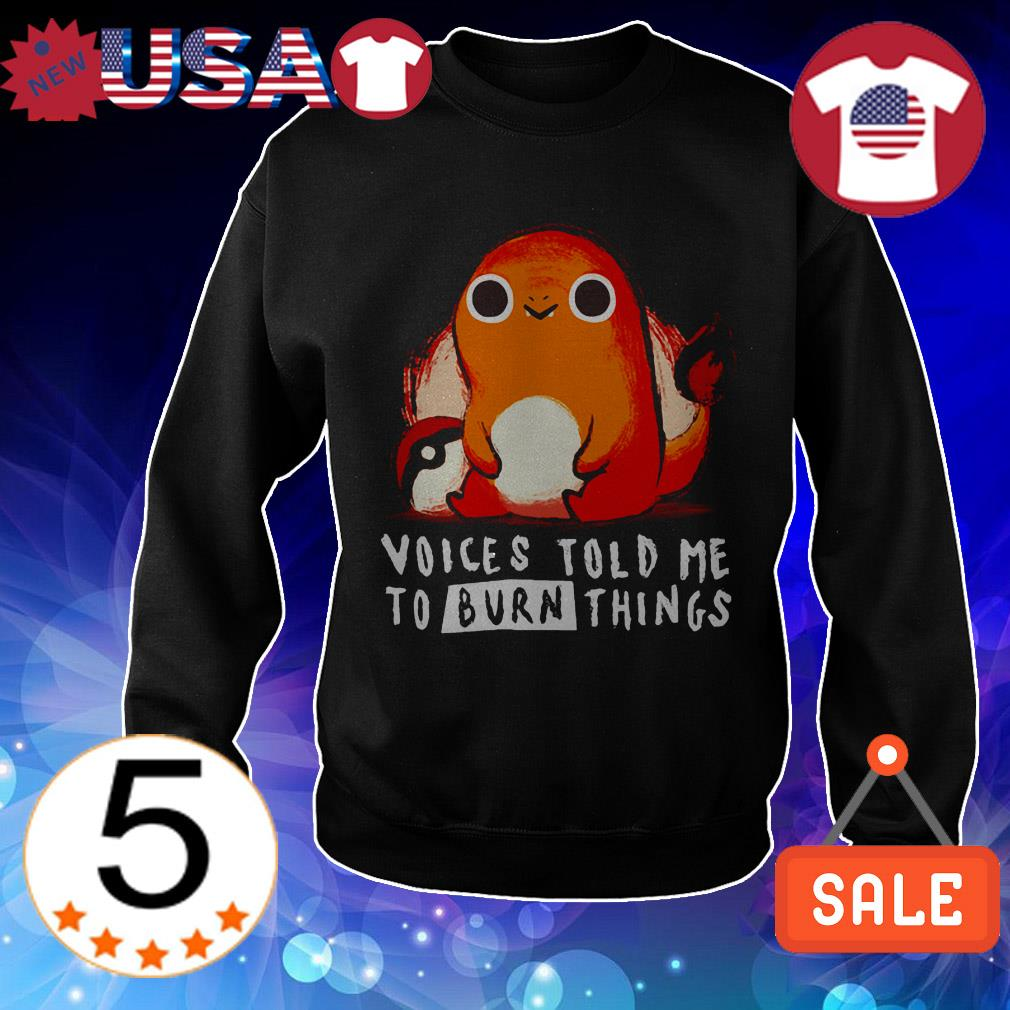 Voices told me to burn things pokemon shirt