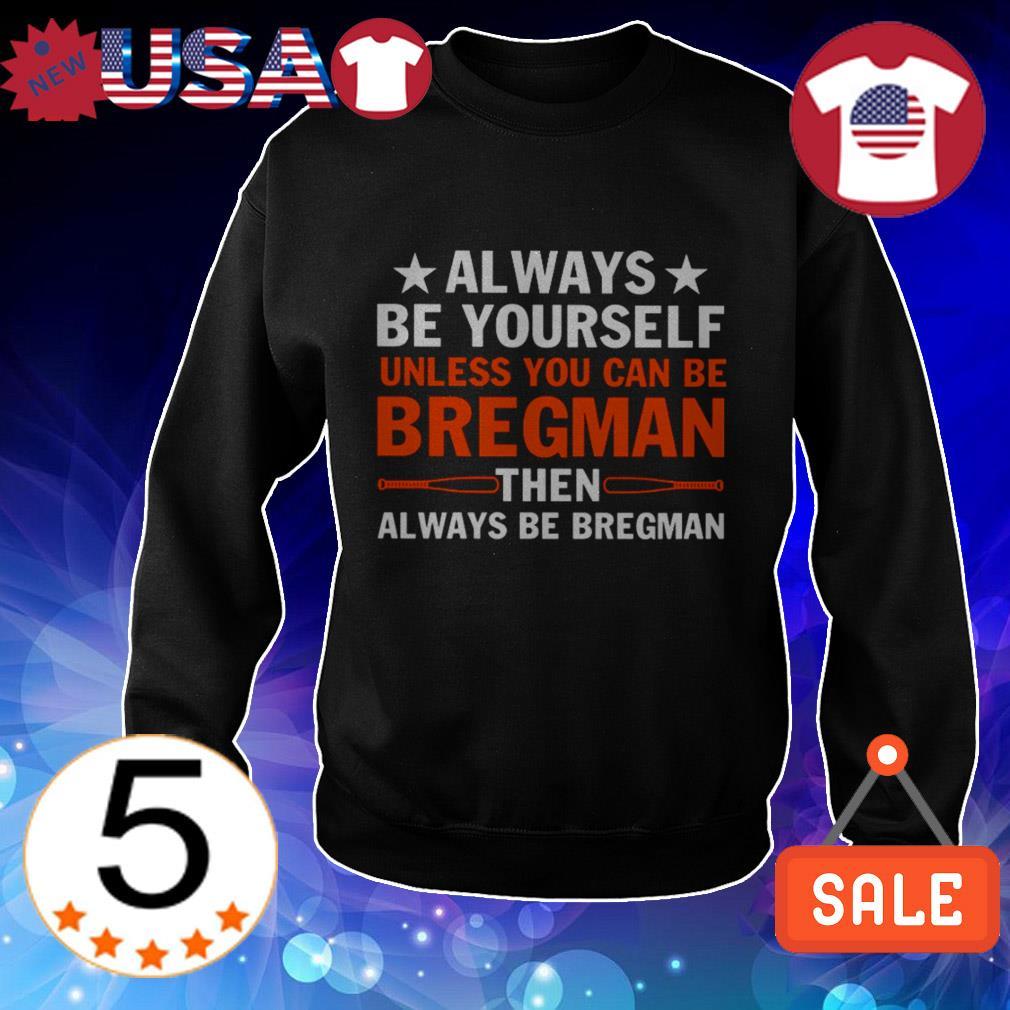 Always be yourself unless you can be Bregman then always be Bregman shirt
