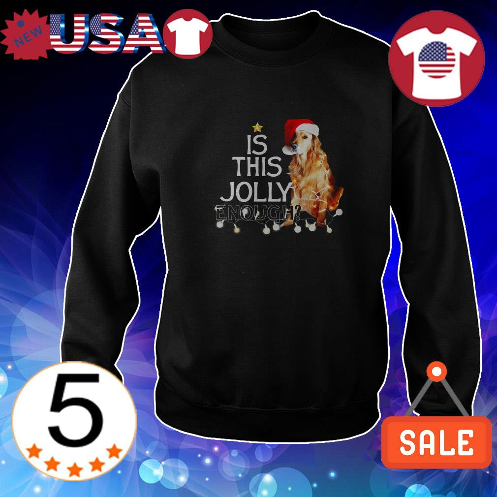 Golden Retriever Is This Jolly Enough Christmas shirt