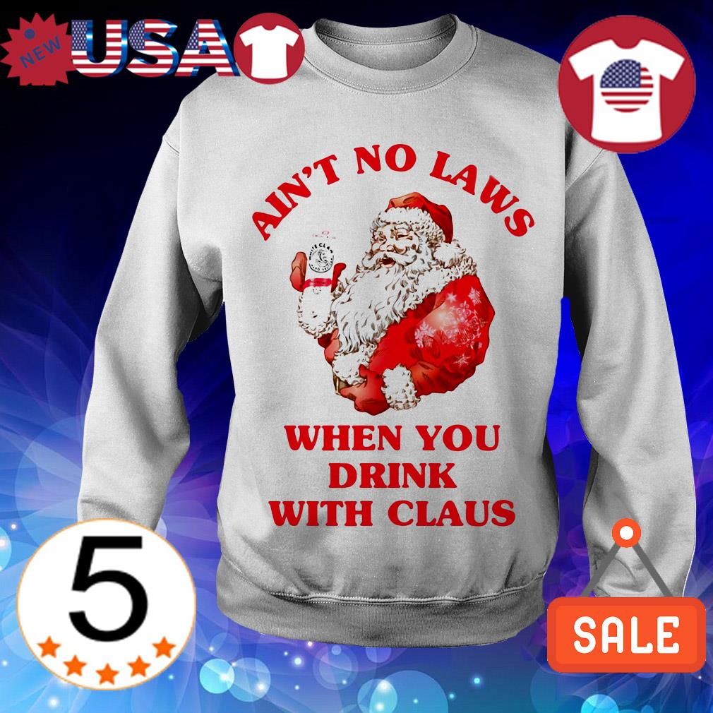 Ain't no laws when you drink with Claus shirt
