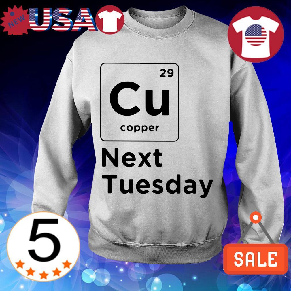 Cu copper next Tuesday shirt