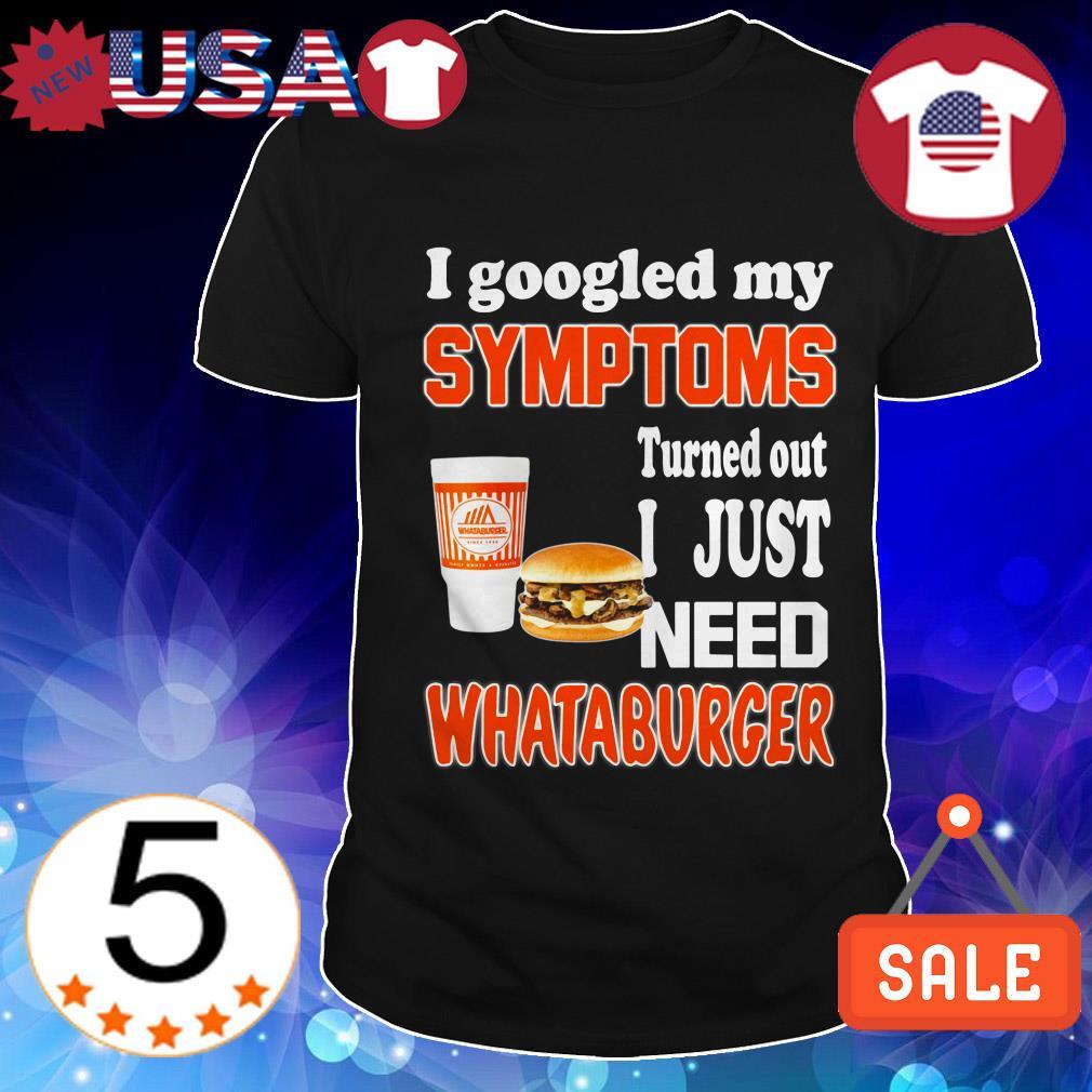 I googled my symptoms turned out I just need Whataburger shirt