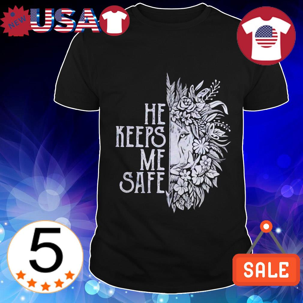 He keeps me safe lion shirt